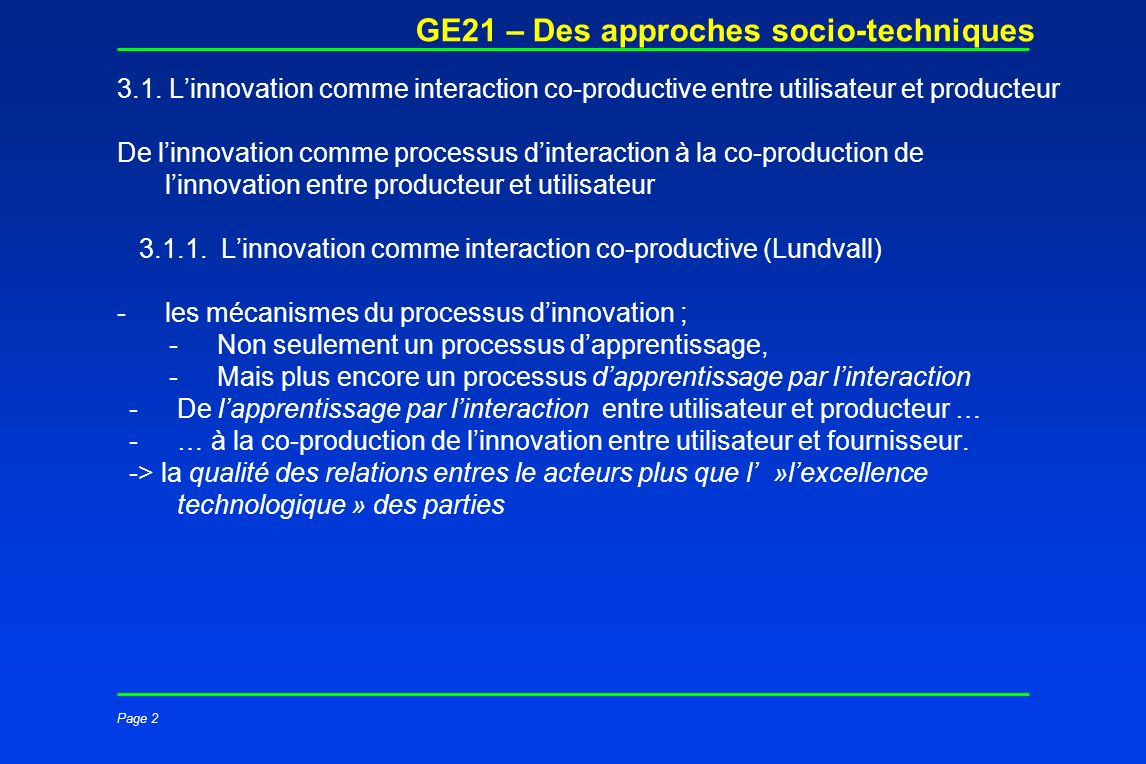 Page 2 GE21 – Des approches socio-techniques 3.1. Linnovation comme interaction co-productive entre utilisateur et producteur De linnovation comme pro