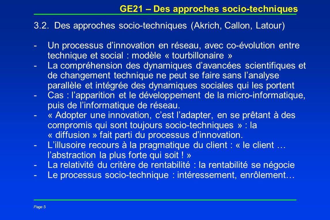Page 5 GE21 – Des approches socio-techniques 3.2. Des approches socio-techniques (Akrich, Callon, Latour) -Un processus dinnovation en réseau, avec co