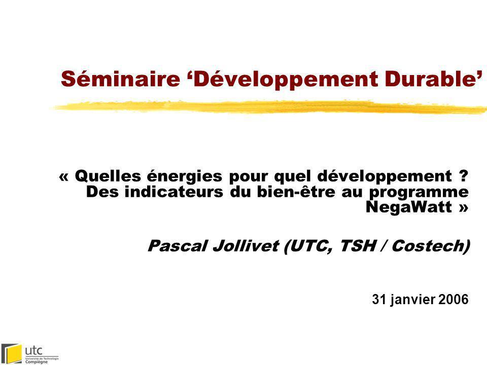 Séminaire Développement Durable « Quelles énergies pour quel développement ? Des indicateurs du bien-être au programme NegaWatt » Pascal Jollivet (UTC