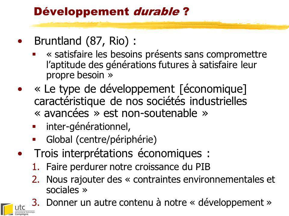 Développement durable ? Bruntland (87, Rio) : « satisfaire les besoins présents sans compromettre laptitude des générations futures à satisfaire leur