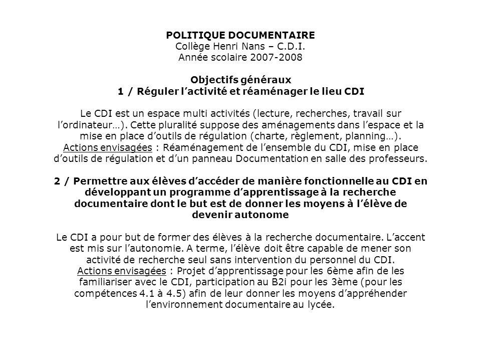 POLITIQUE DOCUMENTAIRE Collège Henri Nans – C.D.I. Année scolaire 2007-2008 Objectifs généraux 1 / Réguler lactivité et réaménager le lieu CDI Le CDI