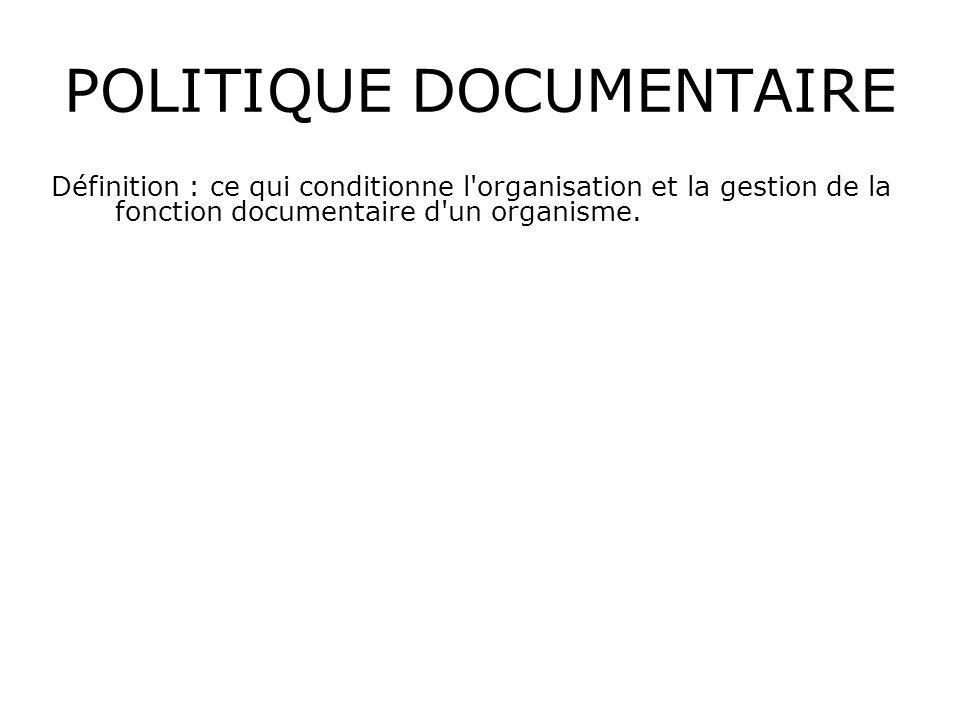 Définition : ce qui conditionne l'organisation et la gestion de la fonction documentaire d'un organisme.