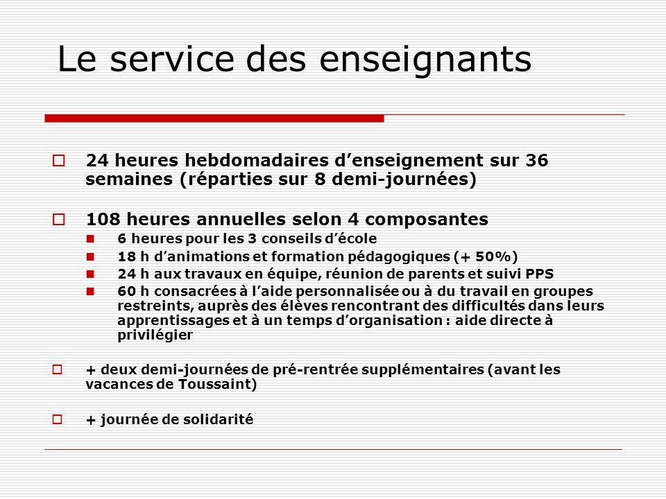 Le service des enseignants 24 heures hebdomadaires denseignement sur 36 semaines (réparties sur 8 demi-journées) 108 heures annuelles selon 4 composan