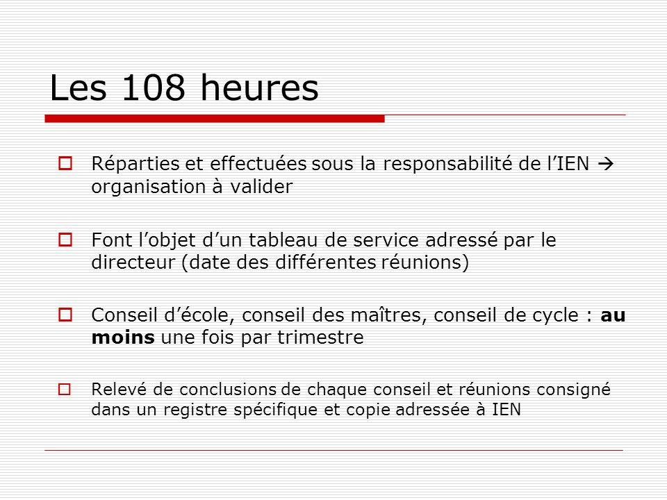 Les 108 heures Réparties et effectuées sous la responsabilité de lIEN organisation à valider Font lobjet dun tableau de service adressé par le directe