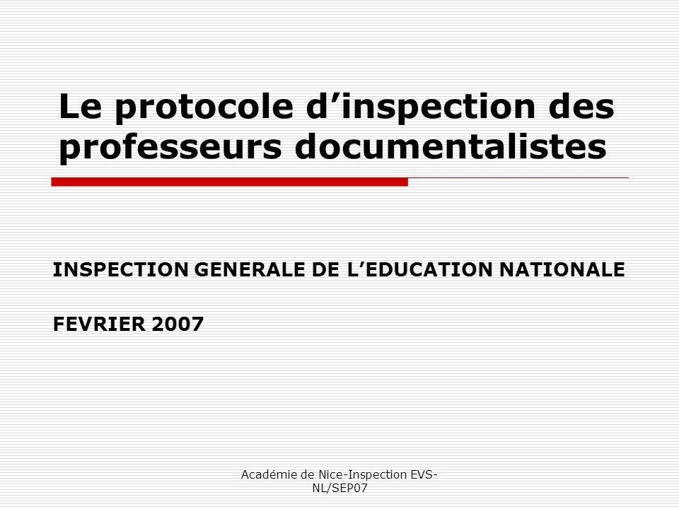 Académie de Nice-Inspection EVS- NL/SEP07 Le protocole dinspection des professeurs documentalistes INSPECTION GENERALE DE LEDUCATION NATIONALE FEVRIER