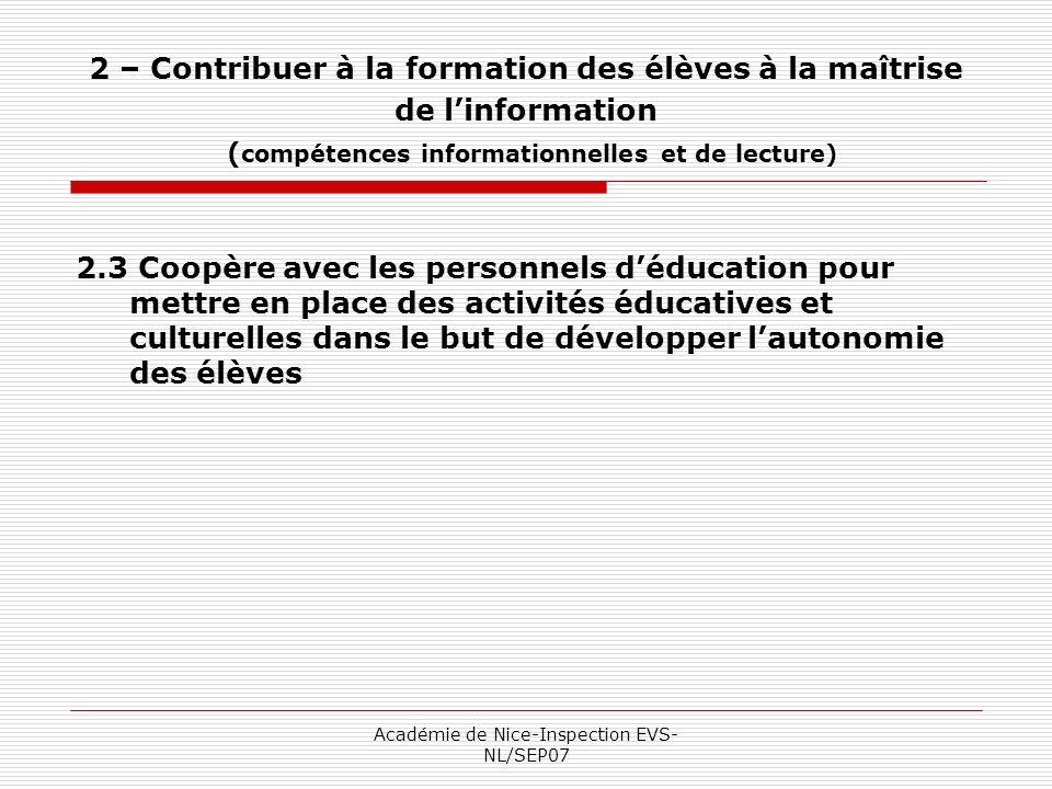 Académie de Nice-Inspection EVS- NL/SEP07 2 – Contribuer à la formation des élèves à la maîtrise de linformation ( compétences informationnelles et de