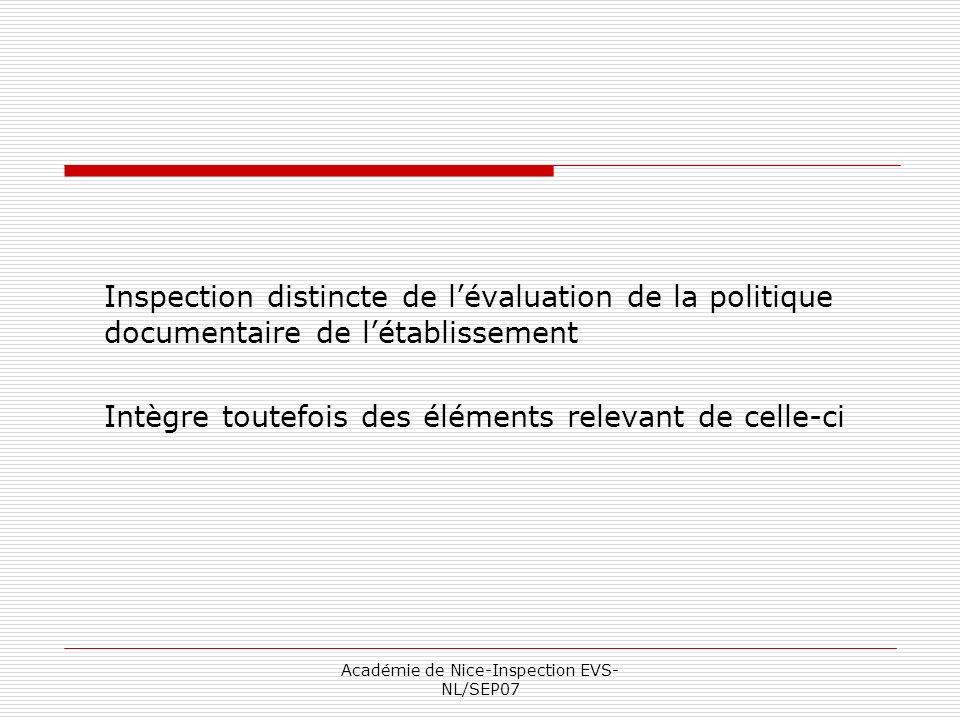 Académie de Nice-Inspection EVS- NL/SEP07 Inspection distincte de lévaluation de la politique documentaire de létablissement Intègre toutefois des élé