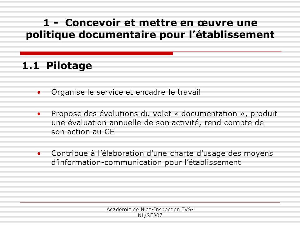 Académie de Nice-Inspection EVS- NL/SEP07 1 - Concevoir et mettre en œuvre une politique documentaire pour létablissement 1.1 Pilotage Organise le ser