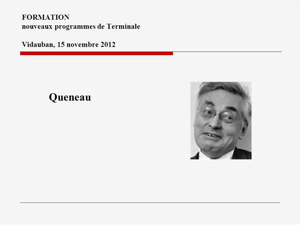 FORMATION nouveaux programmes de Terminale Vidauban, 15 novembre 2012 Queneau