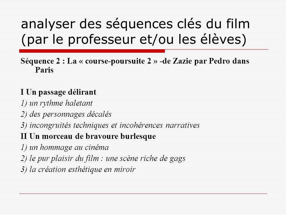 analyser des séquences clés du film (par le professeur et/ou les élèves) Séquence 2 : La « course-poursuite 2 » -de Zazie par Pedro dans Paris I Un pa