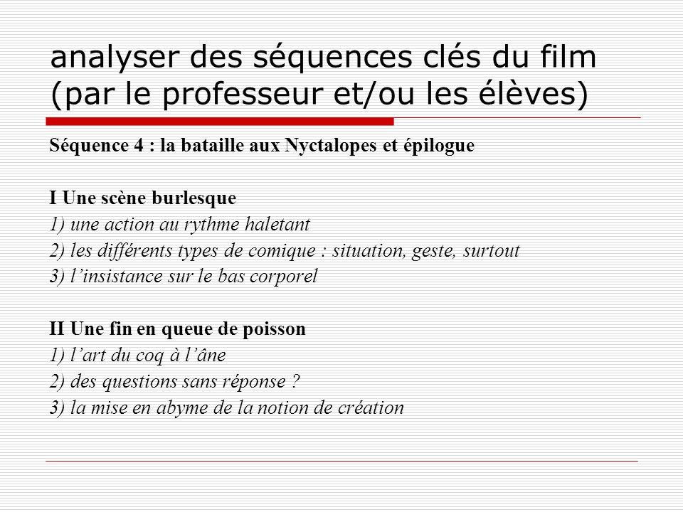 analyser des séquences clés du film (par le professeur et/ou les élèves) Séquence 4 : la bataille aux Nyctalopes et épilogue I Une scène burlesque 1)