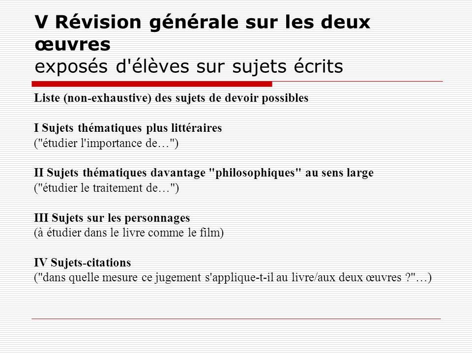 V Révision générale sur les deux œuvres exposés d'élèves sur sujets écrits Liste (non-exhaustive) des sujets de devoir possibles I Sujets thématiques