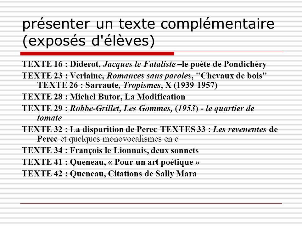 présenter un texte complémentaire (exposés d'élèves) TEXTE 16 : Diderot, Jacques le Fataliste –le poète de Pondichéry TEXTE 23 : Verlaine, Romances sa