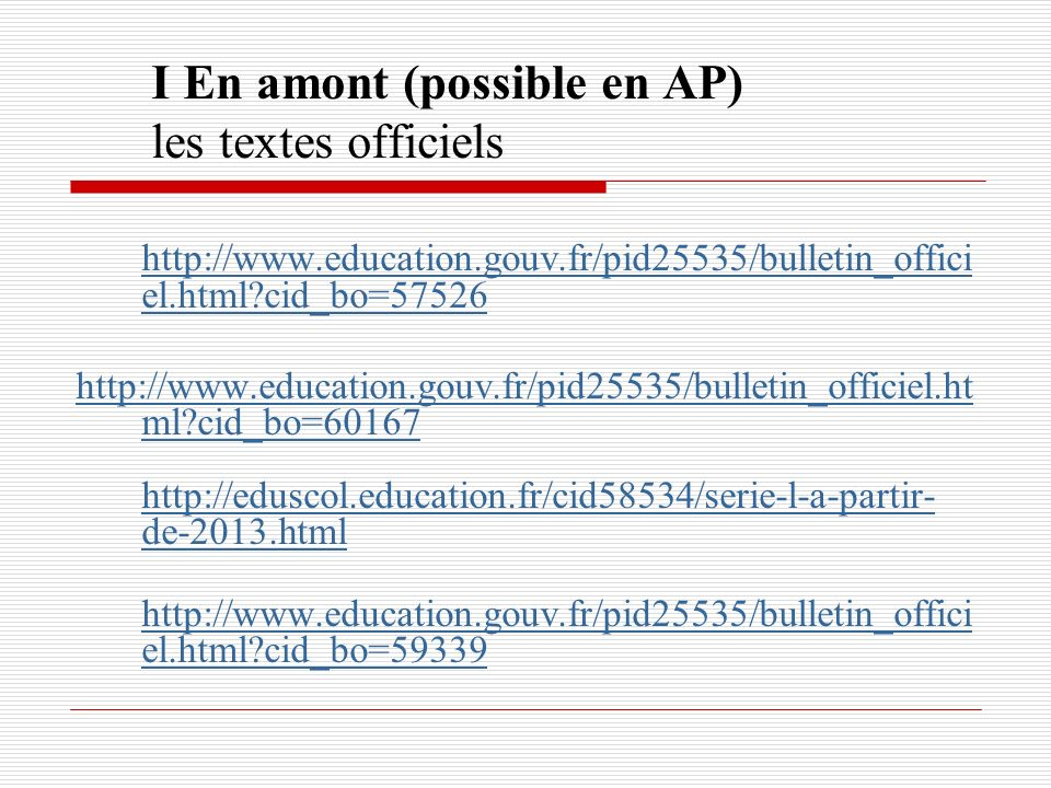 1. I En amont (possible en AP) les textes officiels http://www.education.gouv.fr/pid25535/bulletin_offici el.html?cid_bo=57526 http://www.education.go