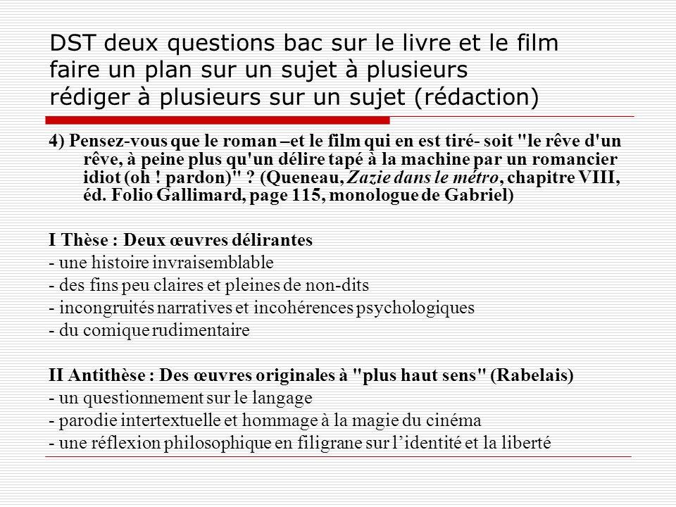 DST deux questions bac sur le livre et le film faire un plan sur un sujet à plusieurs rédiger à plusieurs sur un sujet (rédaction) 4) Pensez-vous que