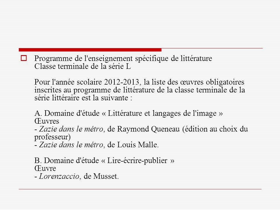 Programme de l'enseignement spécifique de littérature Classe terminale de la série L Pour l'année scolaire 2012-2013, la liste des œuvres obligatoires