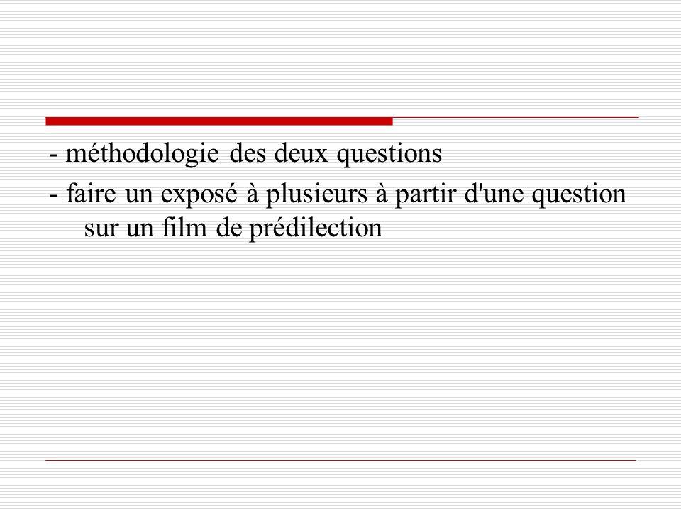 - méthodologie des deux questions - faire un exposé à plusieurs à partir d'une question sur un film de prédilection