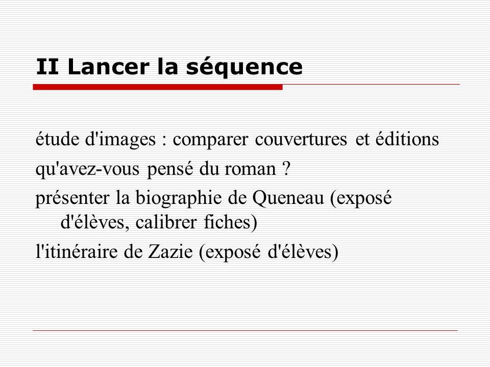 II Lancer la séquence étude d'images : comparer couvertures et éditions qu'avez-vous pensé du roman ? présenter la biographie de Queneau (exposé d'élè