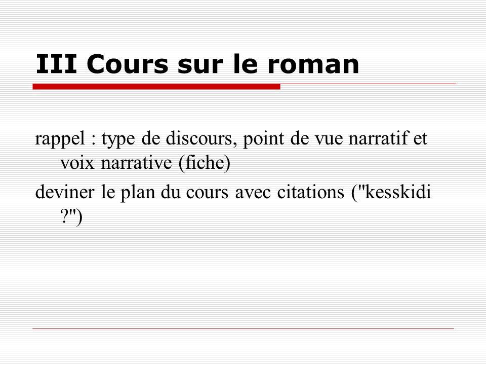 III Cours sur le roman rappel : type de discours, point de vue narratif et voix narrative (fiche) deviner le plan du cours avec citations (