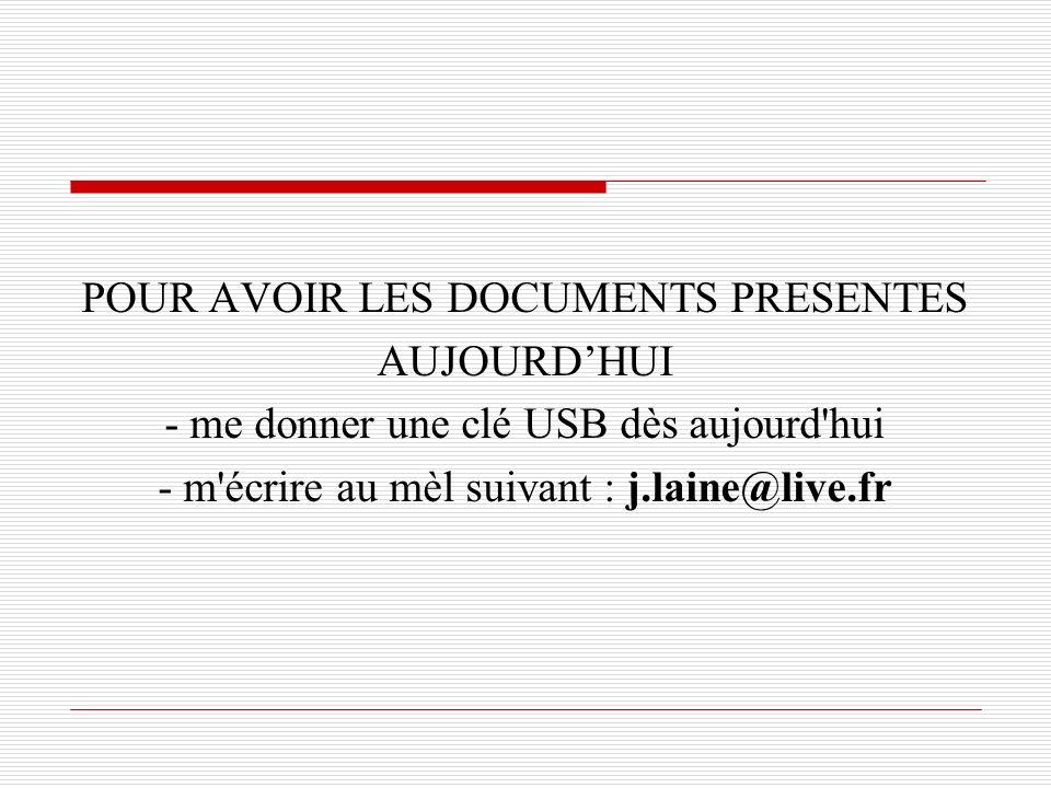 POUR AVOIR LES DOCUMENTS PRESENTES AUJOURDHUI - me donner une clé USB dès aujourd'hui - m'écrire au mèl suivant : j.laine@live.fr