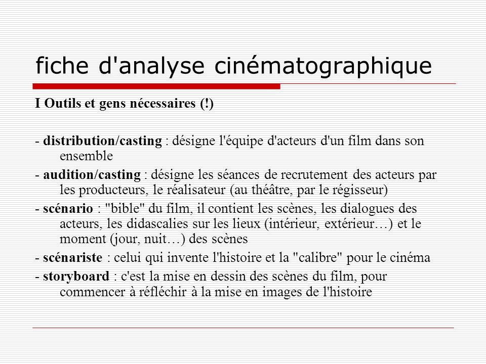 fiche d'analyse cinématographique I Outils et gens nécessaires (!) - distribution/casting : désigne l'équipe d'acteurs d'un film dans son ensemble - a