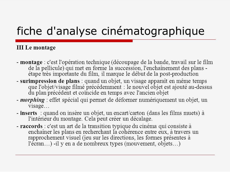 fiche d'analyse cinématographique III Le montage - montage : c'est l'opération technique (découpage de la bande, travail sur le film de la pellicule)