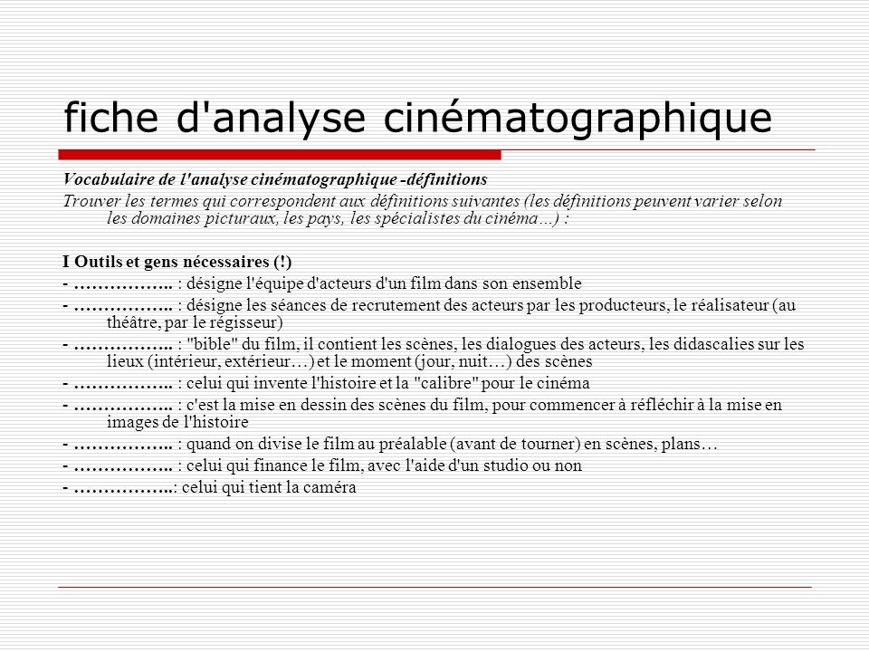 fiche d'analyse cinématographique Vocabulaire de l'analyse cinématographique -définitions Trouver les termes qui correspondent aux définitions suivant