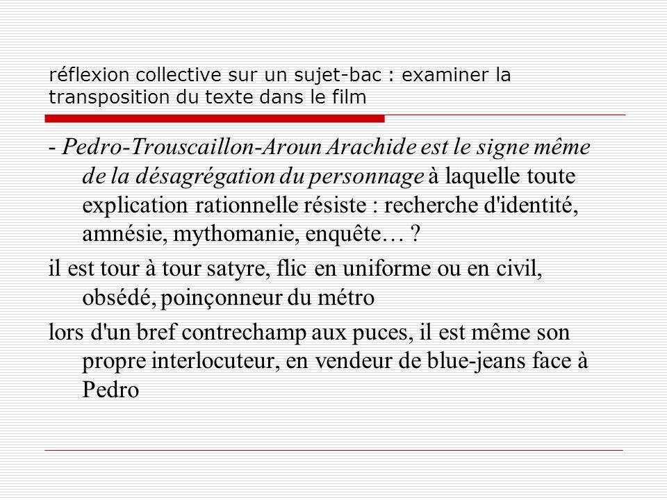 réflexion collective sur un sujet-bac : examiner la transposition du texte dans le film - Pedro-Trouscaillon-Aroun Arachide est le signe même de la dé