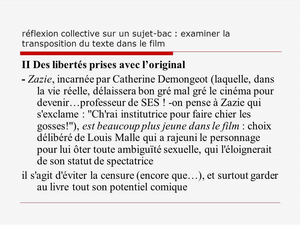 réflexion collective sur un sujet-bac : examiner la transposition du texte dans le film II Des libertés prises avec loriginal - Zazie, incarnée par Ca