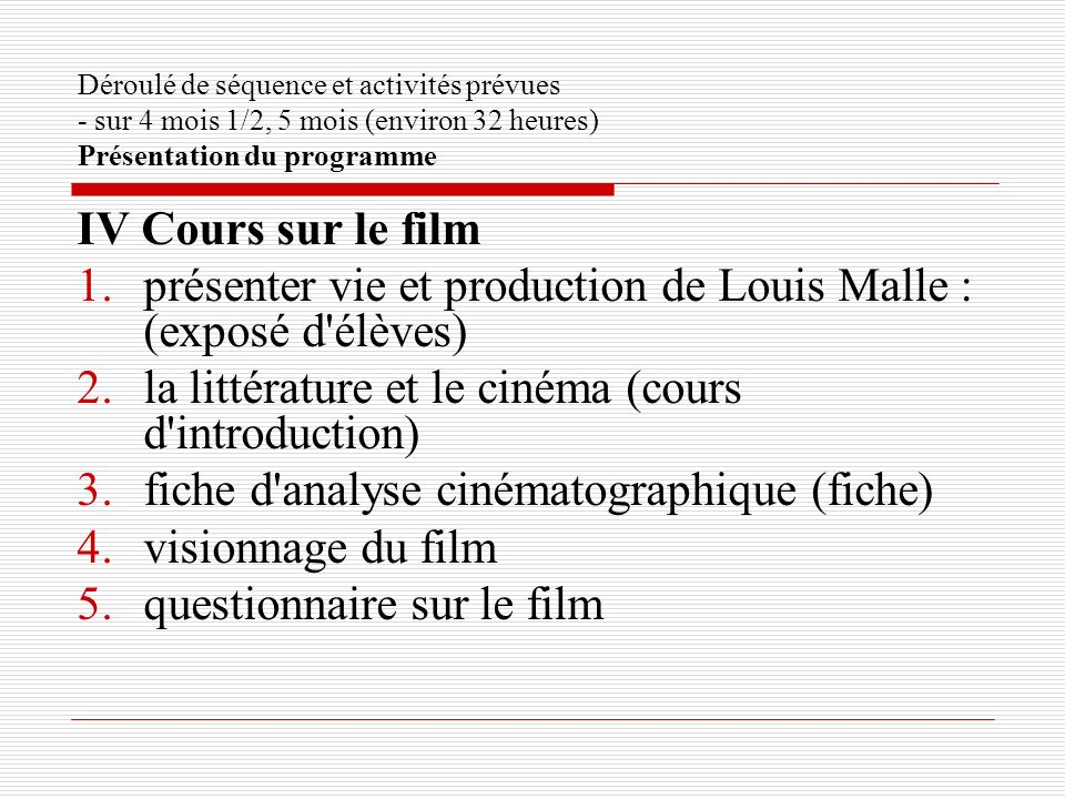 Déroulé de séquence et activités prévues - sur 4 mois 1/2, 5 mois (environ 32 heures) Présentation du programme IV Cours sur le film 1.présenter vie e