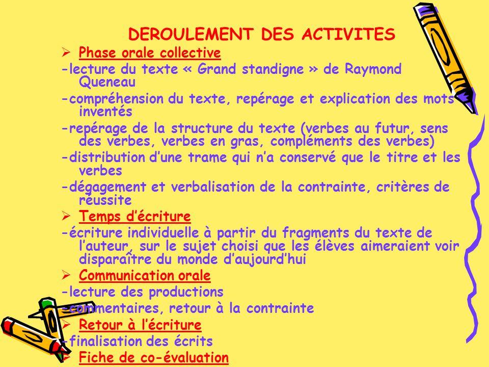 DEROULEMENT DES ACTIVITES Phase orale collective -lecture du texte « Grand standigne » de Raymond Queneau -compréhension du texte, repérage et explica