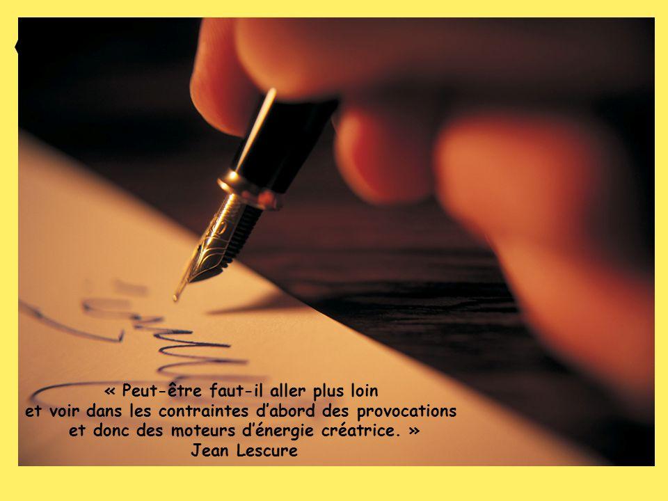« Peut-être faut-il aller plus loin et voir dans les contraintes dabord des provocations et donc des moteurs dénergie créatrice. » Jean Lescure