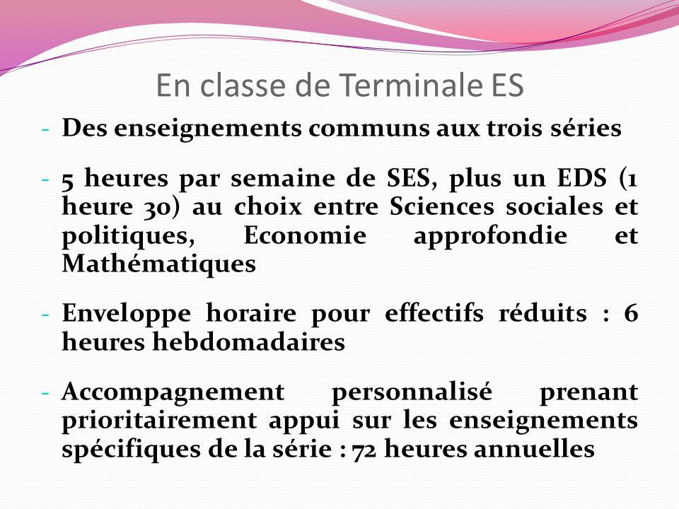 En classe de Terminale ES - Des enseignements communs aux trois séries - 5 heures par semaine de SES, plus un EDS (1 heure 30) au choix entre Sciences