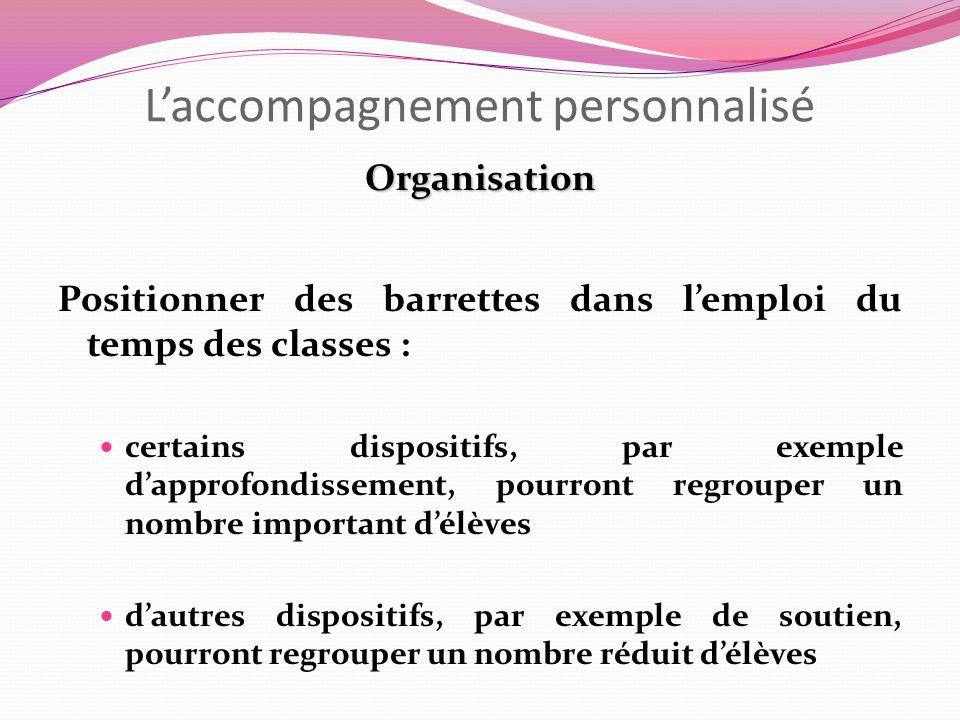 Laccompagnement personnalisé Organisation Positionner des barrettes dans lemploi du temps des classes : certains dispositifs, par exemple dapprofondis