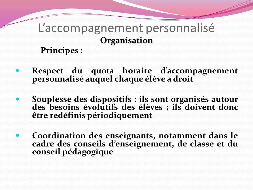 Laccompagnement personnalisé Organisation Principes : Respect du quota horaire daccompagnement personnalisé auquel chaque élève a droit Souplesse des