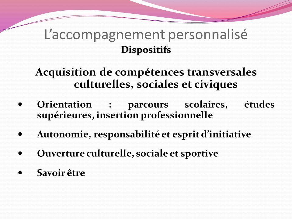 Laccompagnement personnalisé Dispositifs Acquisition de compétences transversales culturelles, sociales et civiques Orientation : parcours scolaires,