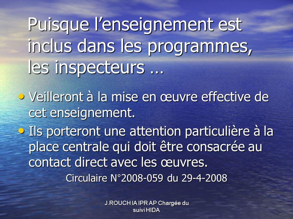 J.ROUCH IA IPR AP Chargée du suivi HIDA Puisque lenseignement est inclus dans les programmes, les inspecteurs … Veilleront à la mise en œuvre effective de cet enseignement.