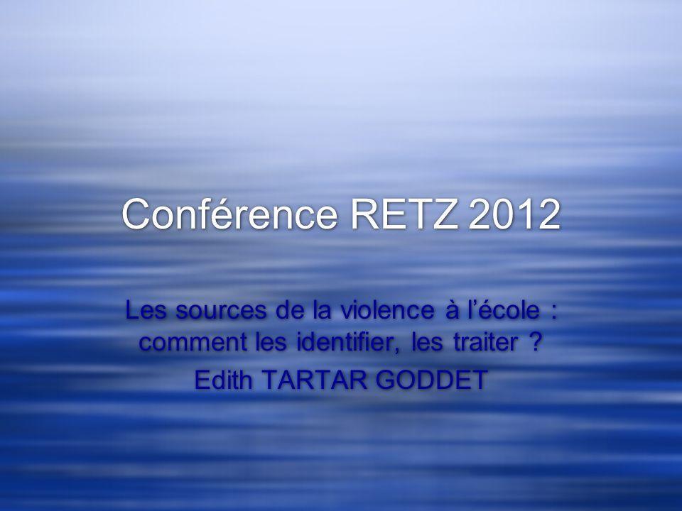 Conférence RETZ 2012 Les sources de la violence à lécole : comment les identifier, les traiter ? Edith TARTAR GODDET Les sources de la violence à léco