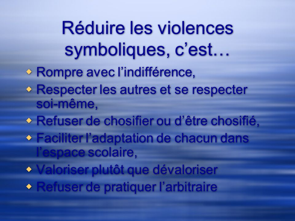 Réduire les violences symboliques, cest… Rompre avec lindifférence, Respecter les autres et se respecter soi-même, Refuser de chosifier ou dêtre chosi