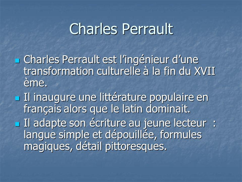 Charles Perrault Charles Perrault est lingénieur dune transformation culturelle à la fin du XVII ème.