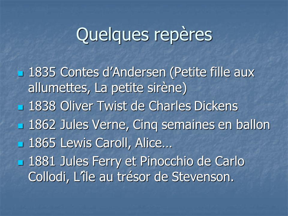 Quelques repères 1835 Contes dAndersen (Petite fille aux allumettes, La petite sirène) 1835 Contes dAndersen (Petite fille aux allumettes, La petite s