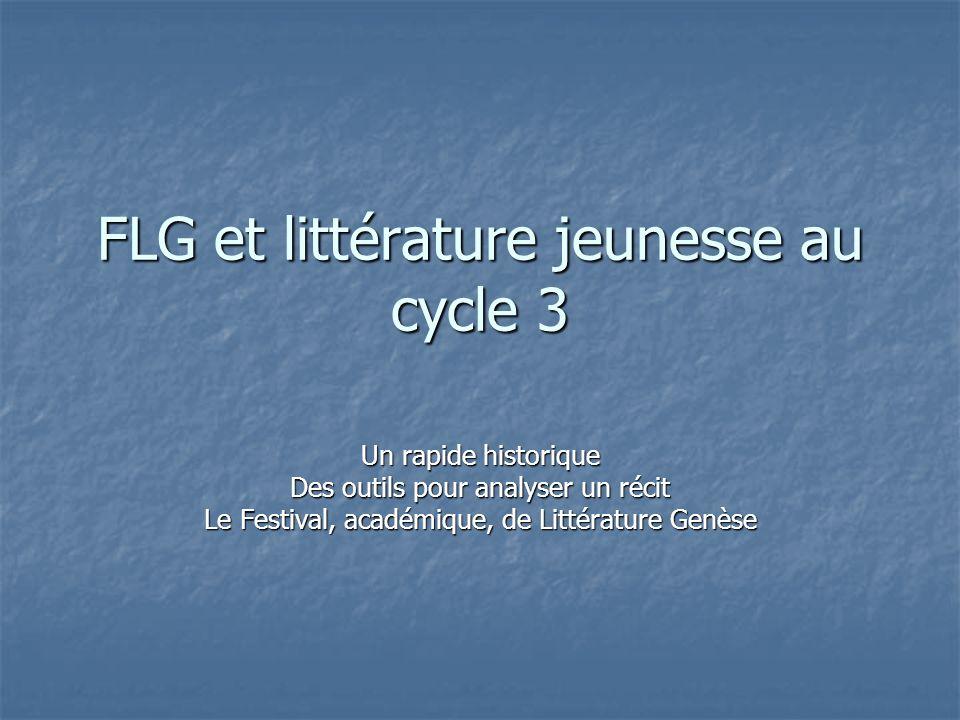 FLG et littérature jeunesse au cycle 3 Un rapide historique Des outils pour analyser un récit Le Festival, académique, de Littérature Genèse