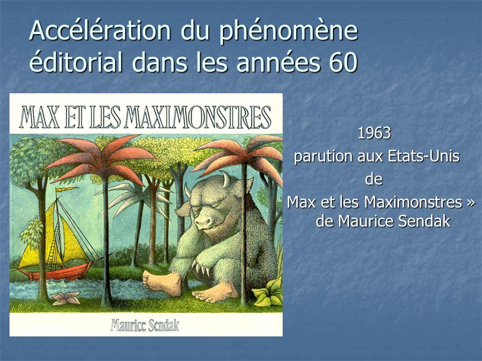 Accélération du phénomène éditorial dans les années 60 1963 parution aux Etats-Unis parution aux Etats-Unisde « Max et les Maximonstres » de Maurice Sendak