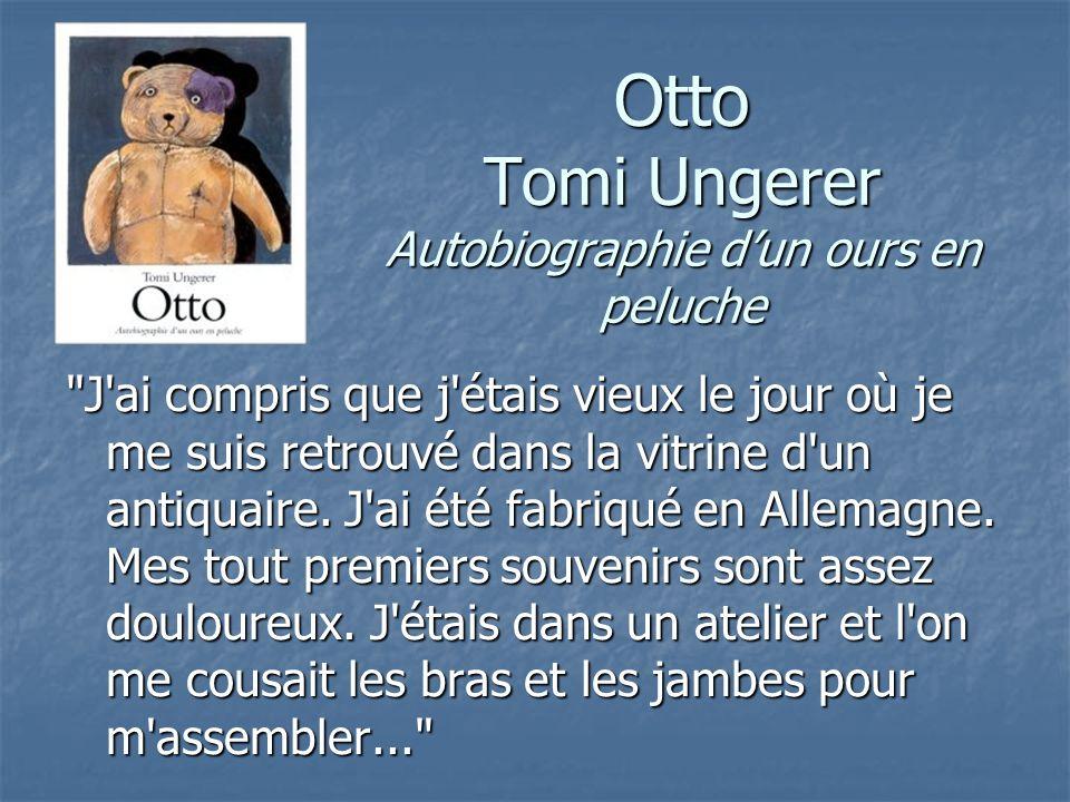 Otto Tomi Ungerer Autobiographie dun ours en peluche J ai compris que j étais vieux le jour où je me suis retrouvé dans la vitrine d un antiquaire.