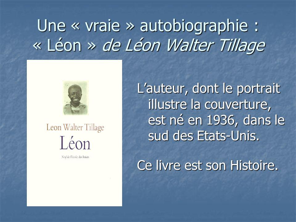 Une « vraie » autobiographie : « Léon » de Léon Walter Tillage Lauteur, dont le portrait illustre la couverture, est né en 1936, dans le sud des Etats-Unis.