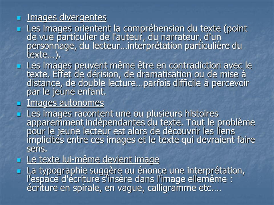 Images divergentes Images divergentes Les images orientent la compréhension du texte (point de vue particulier de l auteur, du narrateur, d un personnage, du lecteur…interprétation particulière du texte…).