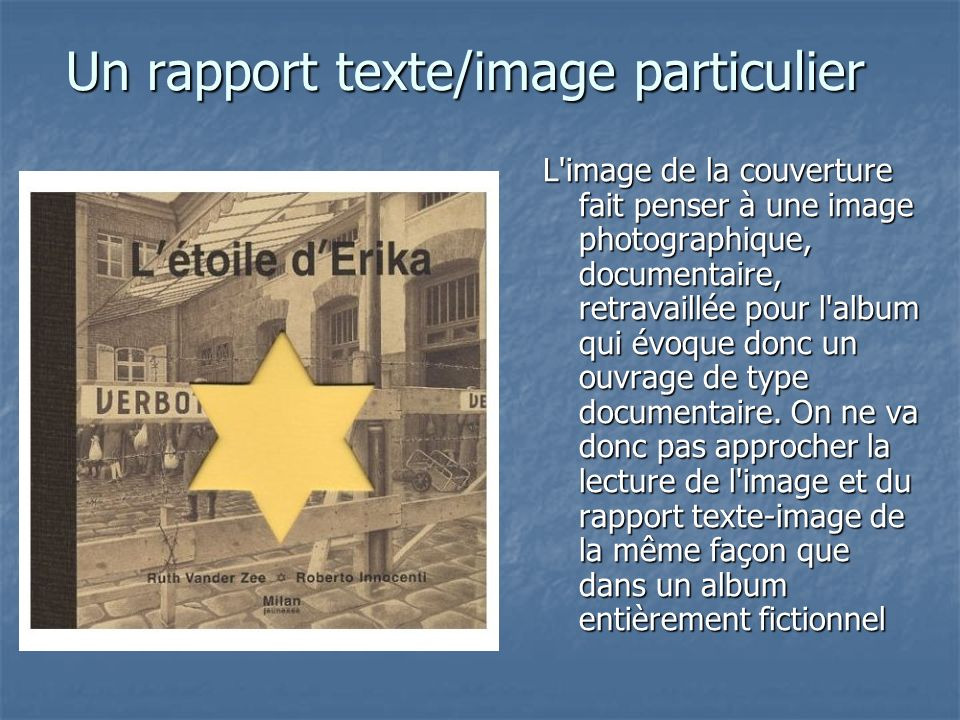 Un rapport texte/image particulier L image de la couverture fait penser à une image photographique, documentaire, retravaillée pour l album qui évoque donc un ouvrage de type documentaire.