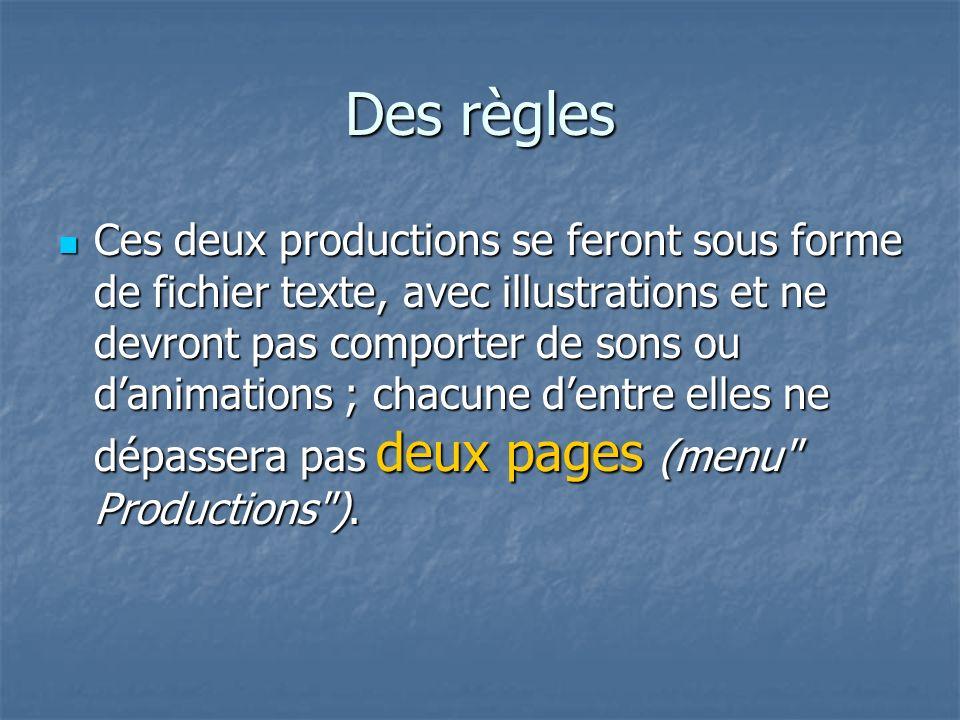 Des règles Ces deux productions se feront sous forme de fichier texte, avec illustrations et ne devront pas comporter de sons ou danimations ; chacune dentre elles ne dépassera pas deux pages (menu Productions ).
