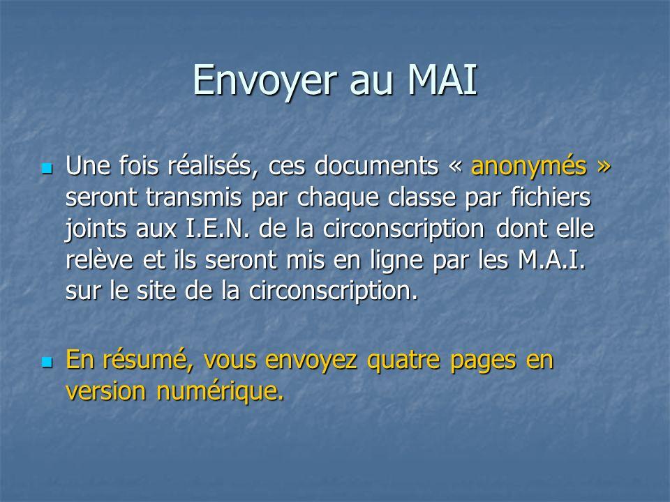 Envoyer au MAI Une fois réalisés, ces documents « anonymés » seront transmis par chaque classe par fichiers joints aux I.E.N.