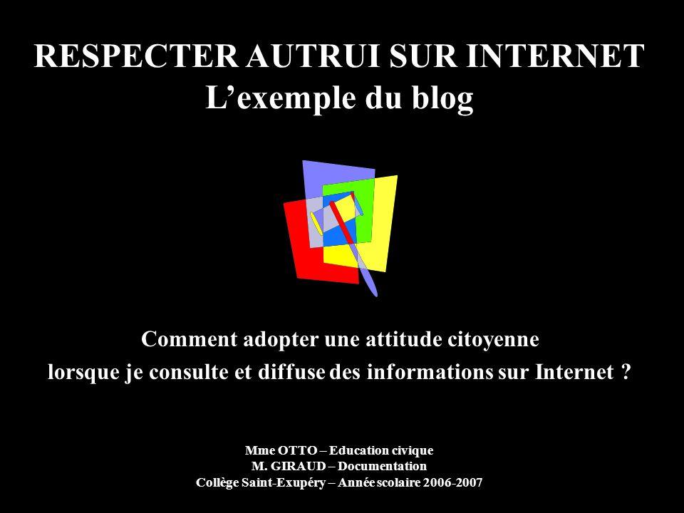 RESPECTER AUTRUI SUR INTERNET Lexemple du blog Comment adopter une attitude citoyenne lorsque je consulte et diffuse des informations sur Internet ? M